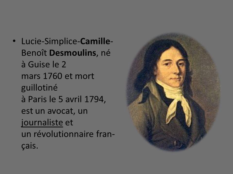 Lucie-Simplice-Camille- Benoît Desmoulins, né à Guise le 2 mars 1760 et mort guillotiné à Paris le 5 avril 1794, est un avocat, un journaliste et un r