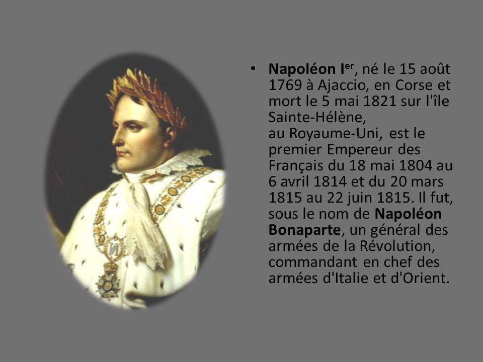 Napoléon I er, né le 15 août 1769 à Ajaccio, en Corse et mort le 5 mai 1821 sur l'île Sainte-Hélène, au Royaume-Uni, est le premier Empereur des Franç