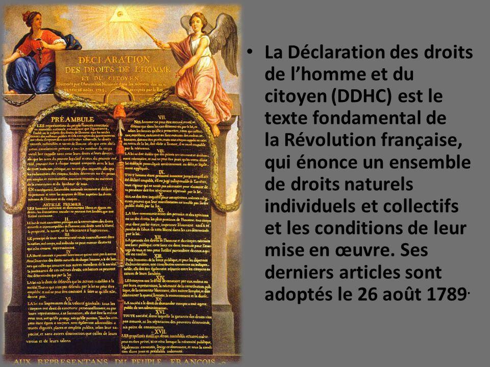 La Déclaration des droits de lhomme et du citoyen (DDHC) est le texte fondamental de la Révolution française, qui énonce un ensemble de droits naturel