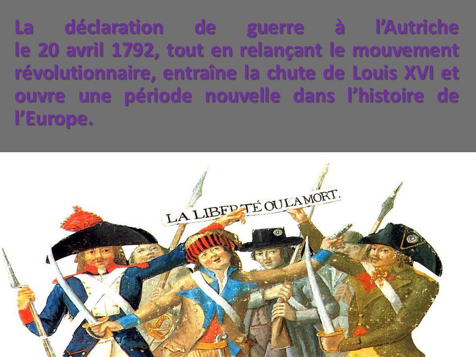 La déclaration de guerre à lAutriche le 20 avril 1792, tout en relançant le mouvement révolutionnaire, entraîne la chute de Louis XVI et ouvre une pér