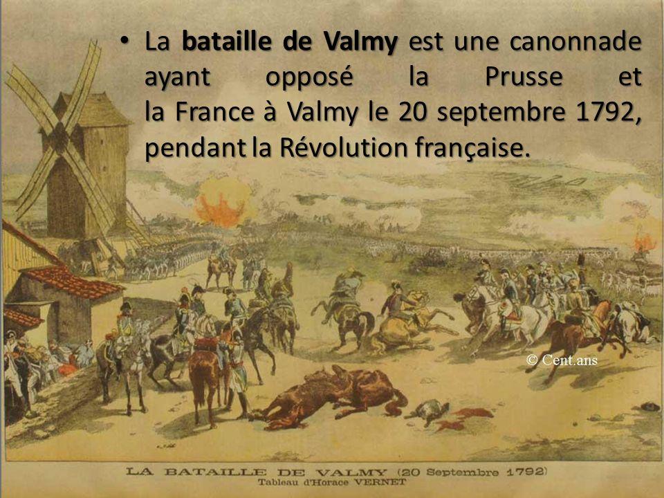 La bataille de Valmy est une canonnade ayant opposé la Prusse et la France à Valmy le 20 septembre 1792, pendant la Révolution française. La bataille