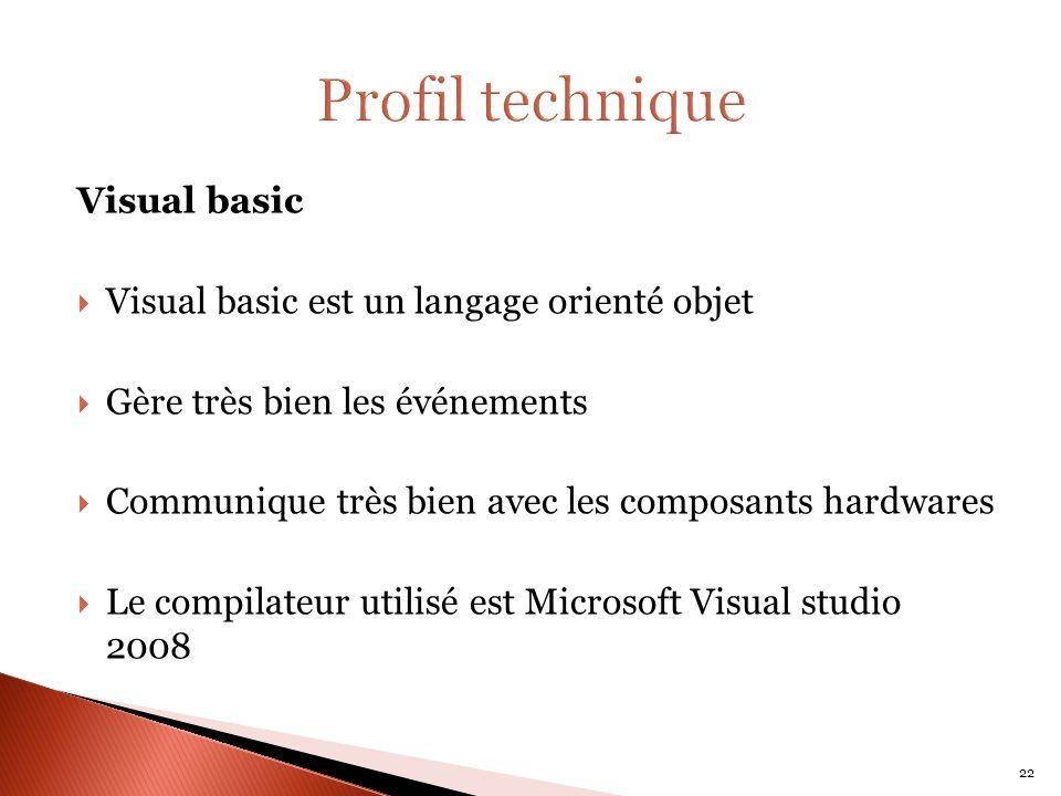 Visual basic Visual basic est un langage orienté objet Gère très bien les événements Communique très bien avec les composants hardwares Le compilateur utilisé est Microsoft Visual studio 2008 22