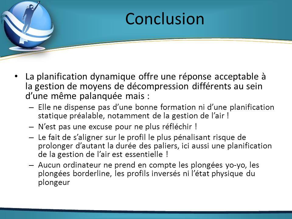 Conclusion La planification dynamique offre une réponse acceptable à la gestion de moyens de décompression différents au sein dune même palanquée mais