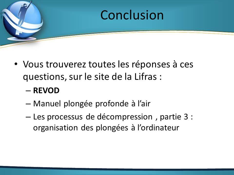 Conclusion Vous trouverez toutes les réponses à ces questions, sur le site de la Lifras : – REVOD – Manuel plongée profonde à lair – Les processus de