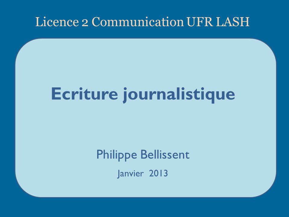 Ecriture journalistique Philippe Bellissent Janvier 2013 Licence 2 Communication UFR LASH