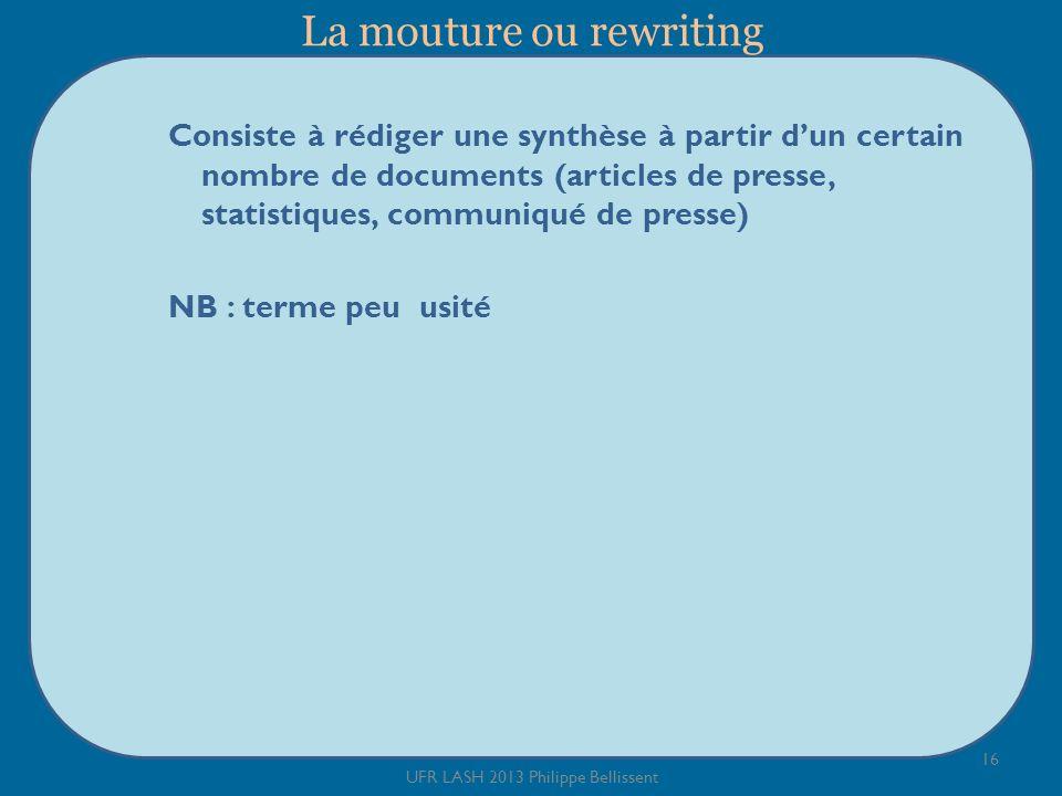 La mouture ou rewriting Consiste à rédiger une synthèse à partir dun certain nombre de documents (articles de presse, statistiques, communiqué de pres