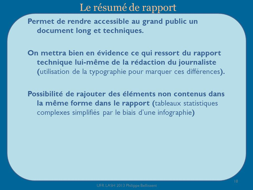 Le résumé de rapport Permet de rendre accessible au grand public un document long et techniques. On mettra bien en évidence ce qui ressort du rapport