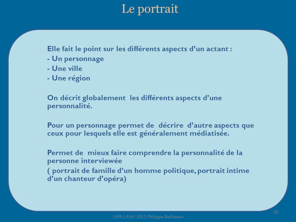 Le portrait 26 UFR LASH 2013 Philippe Bellissent Elle fait le point sur les différents aspects dun actant : - Un personnage - Une ville - Une région O