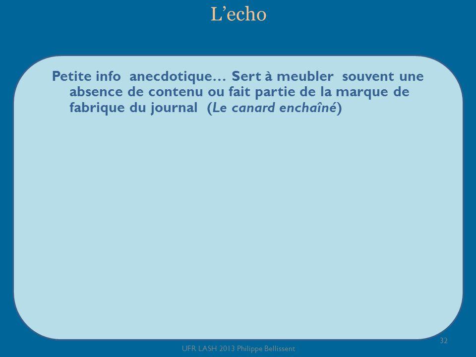 Lecho Petite info anecdotique… Sert à meubler souvent une absence de contenu ou fait partie de la marque de fabrique du journal (Le canard enchaîné) 32 UFR LASH 2013 Philippe Bellissent