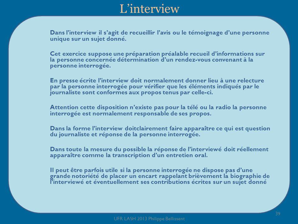 Linterview 39 UFR LASH 2013 Philippe Bellissent Dans linterview il sagit de recueillir lavis ou le témoignage dune personne unique sur un sujet donné.