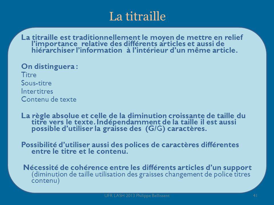 La titraille La titraille est traditionnellement le moyen de mettre en relief limportance relative des différents articles et aussi de hiérarchiser linformation à lintérieur dun même article.