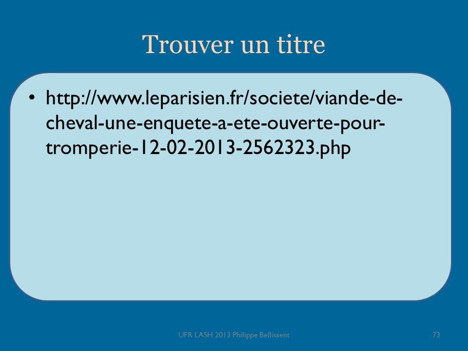 Trouver un titre http://www.leparisien.fr/societe/viande-de- cheval-une-enquete-a-ete-ouverte-pour- tromperie-12-02-2013-2562323.php UFR LASH 2013 Philippe Bellissent73