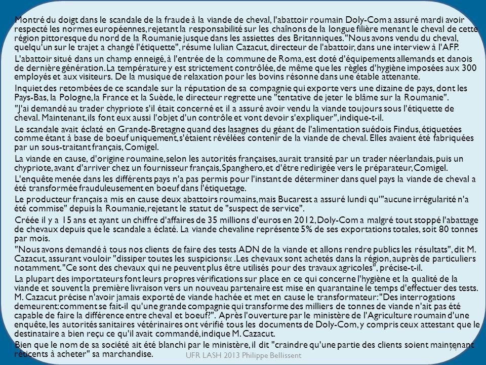 Montré du doigt dans le scandale de la fraude à la viande de cheval, l abattoir roumain Doly-Com a assuré mardi avoir respecté les normes européennes, rejetant la responsabilité sur les chaînons de la longue filière menant le cheval de cette région pittoresque du nord de la Roumanie jusque dans les assiettes des Britanniques.