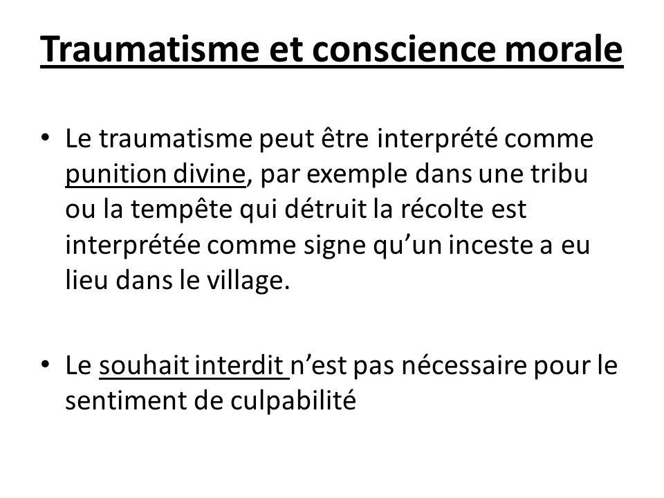 Traumatisme et conscience morale Le traumatisme peut être interprété comme punition divine, par exemple dans une tribu ou la tempête qui détruit la ré