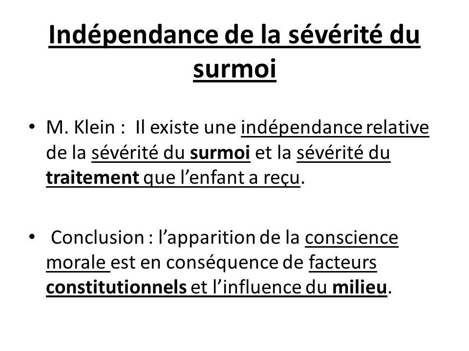 Indépendance de la sévérité du surmoi M. Klein : Il existe une indépendance relative de la sévérité du surmoi et la sévérité du traitement que lenfant