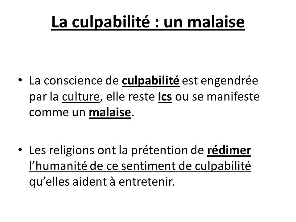 La culpabilité : un malaise La conscience de culpabilité est engendrée par la culture, elle reste Ics ou se manifeste comme un malaise. Les religions