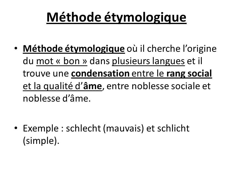 Méthode étymologique Méthode étymologique où il cherche lorigine du mot « bon » dans plusieurs langues et il trouve une condensation entre le rang soc