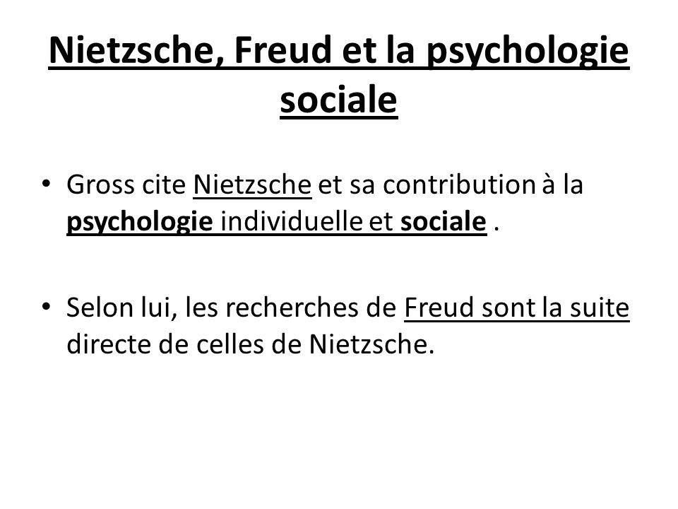 Nietzsche, Freud et la psychologie sociale Gross cite Nietzsche et sa contribution à la psychologie individuelle et sociale. Selon lui, les recherches