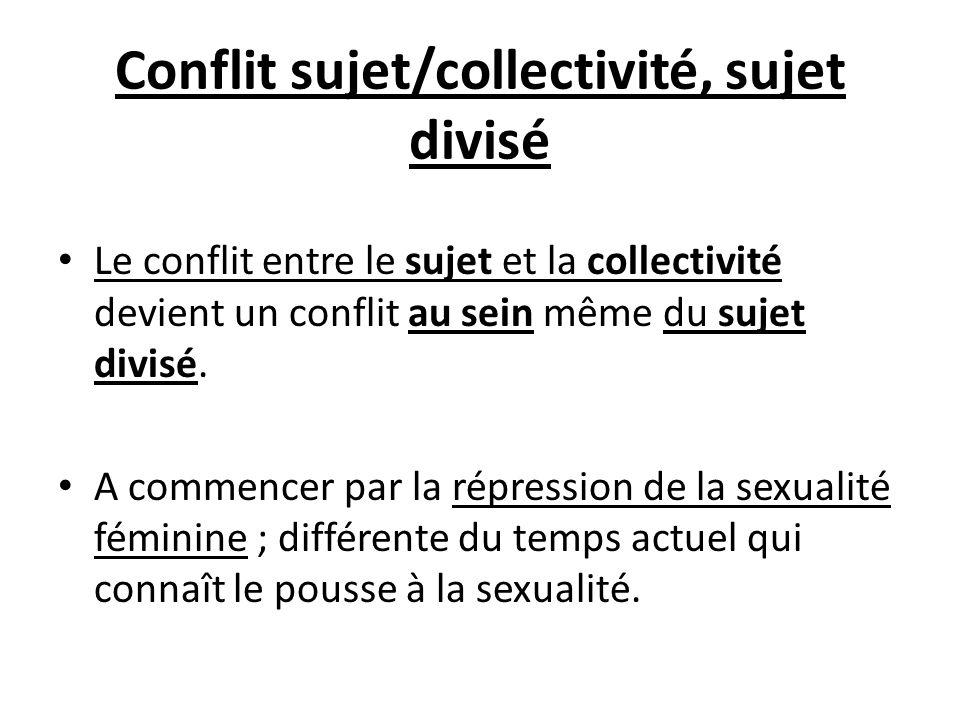 Conflit sujet/collectivité, sujet divisé Le conflit entre le sujet et la collectivité devient un conflit au sein même du sujet divisé. A commencer par