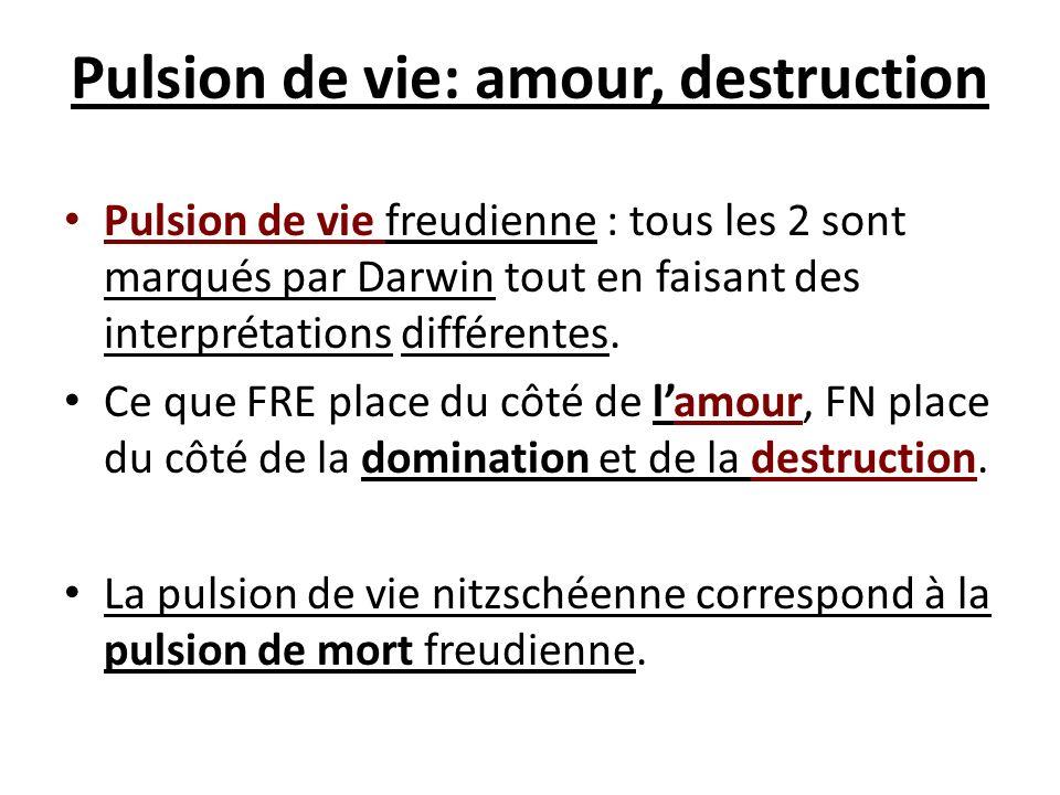 Pulsion de vie: amour, destruction Pulsion de vie freudienne : tous les 2 sont marqués par Darwin tout en faisant des interprétations différentes. Ce