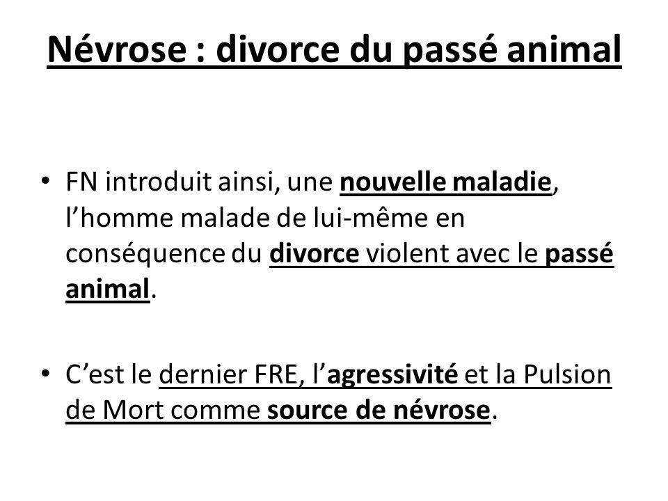 Névrose : divorce du passé animal FN introduit ainsi, une nouvelle maladie, lhomme malade de lui-même en conséquence du divorce violent avec le passé