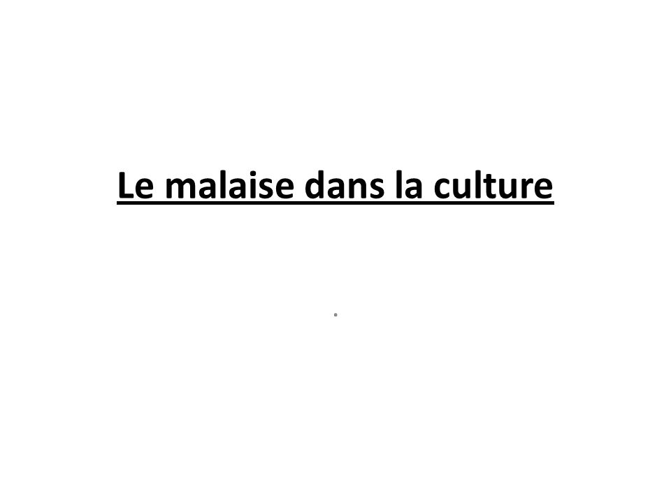 Le malaise dans la culture.