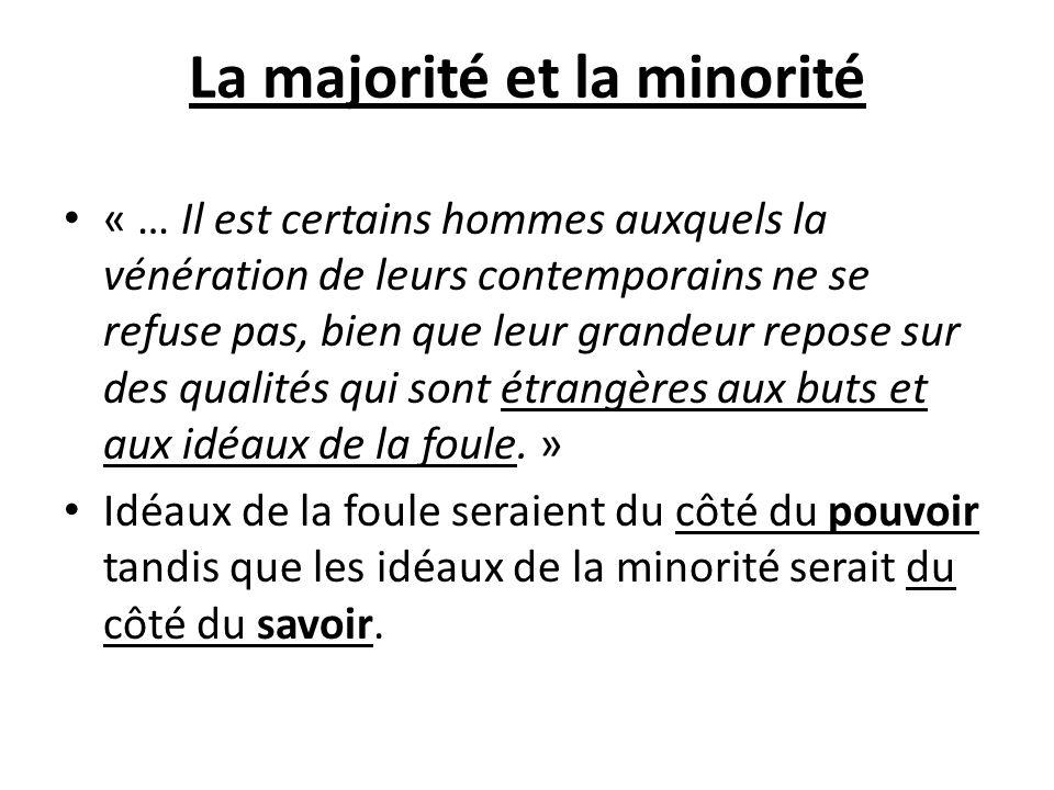 La majorité et la minorité « … Il est certains hommes auxquels la vénération de leurs contemporains ne se refuse pas, bien que leur grandeur repose su