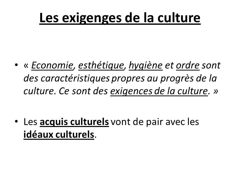 Les exigenges de la culture « Economie, esthétique, hygiène et ordre sont des caractéristiques propres au progrès de la culture. Ce sont des exigences