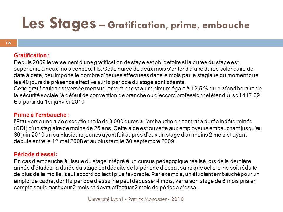 Les Stages – Gratification, prime, embauche Gratification : Depuis 2009 le versement d'une gratification de stage est obligatoire si la durée du stage