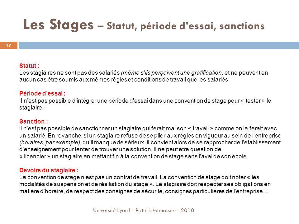Les Stages – Statut, période dessai, sanctions Statut : Les stagiaires ne sont pas des salariés (même s'ils perçoivent une gratification) et ne peuven