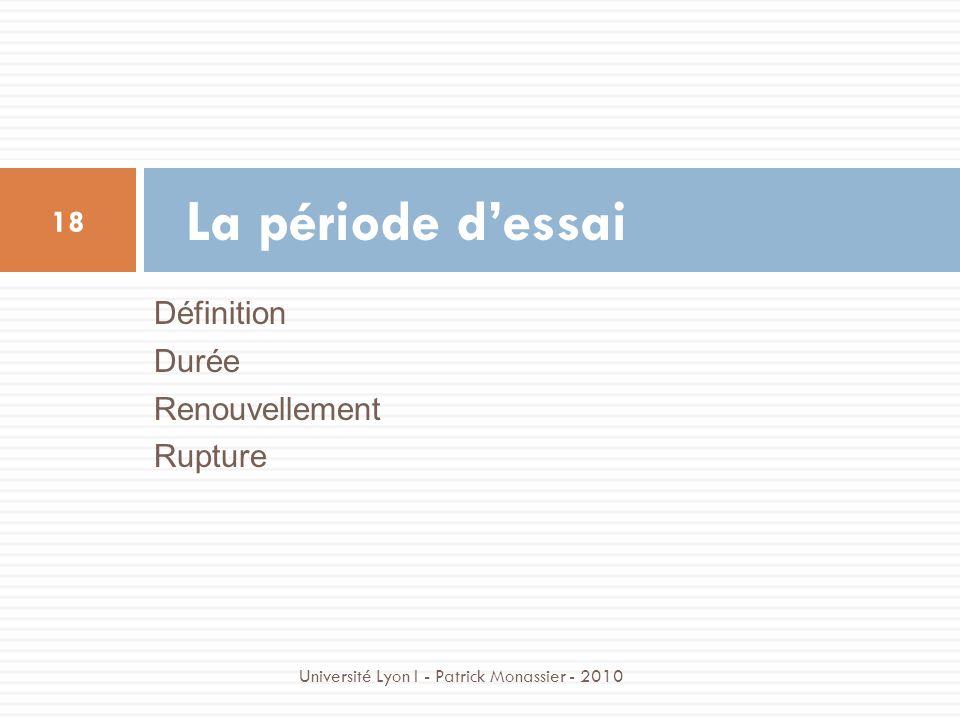 Définition Durée Renouvellement Rupture La période dessai 18 Université Lyon I - Patrick Monassier - 2010