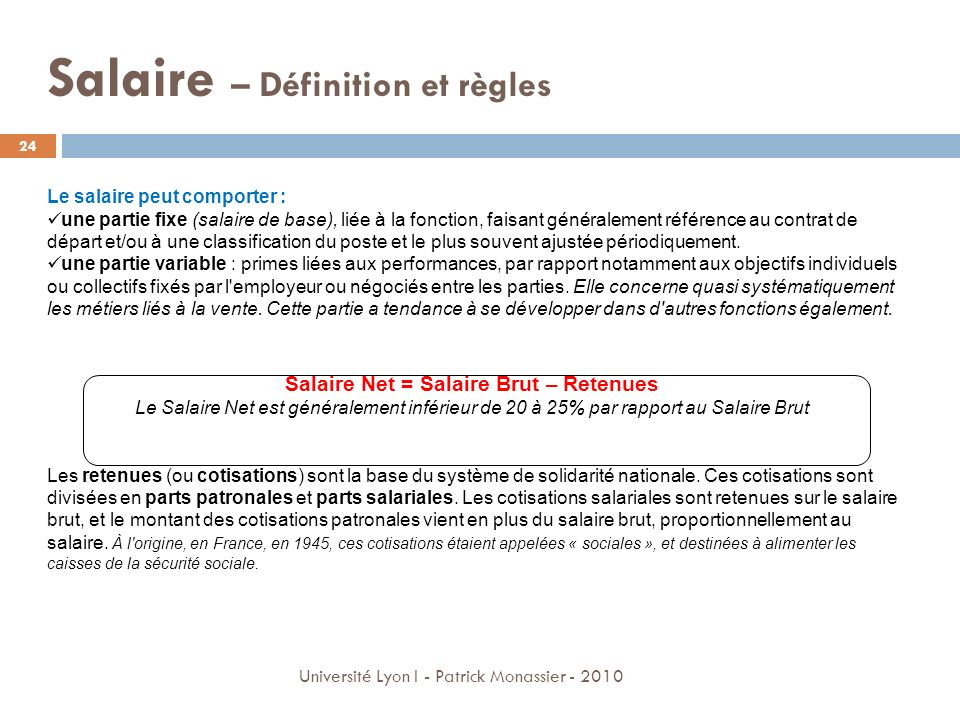 Salaire – Définition et règles Le salaire peut comporter : une partie fixe (salaire de base), liée à la fonction, faisant généralement référence au co