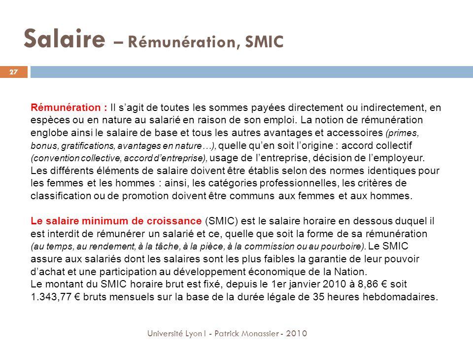 Salaire – Rémunération, SMIC 27 Université Lyon I - Patrick Monassier - 2010 Rémunération : Il sagit de toutes les sommes payées directement ou indire