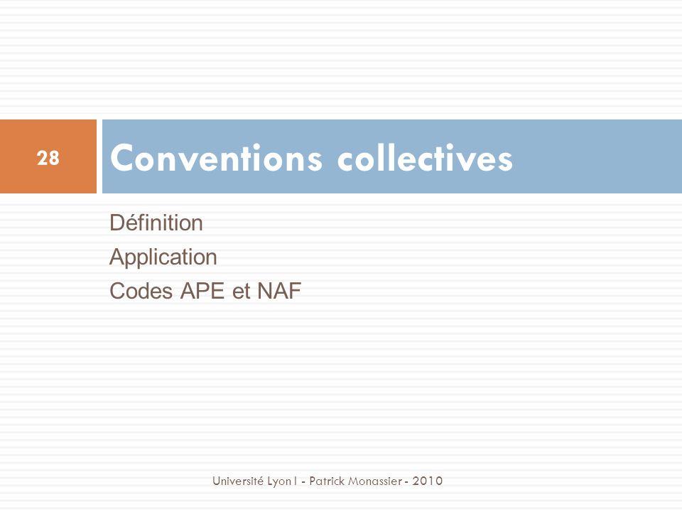 Définition Application Codes APE et NAF Conventions collectives 28 Université Lyon I - Patrick Monassier - 2010