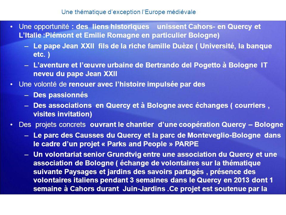 Une thématique dexception lEurope médiévale Une opportunité : des liens historiques unissent Cahors- en Quercy et LItalie :Piémont et Emilie Romagne e
