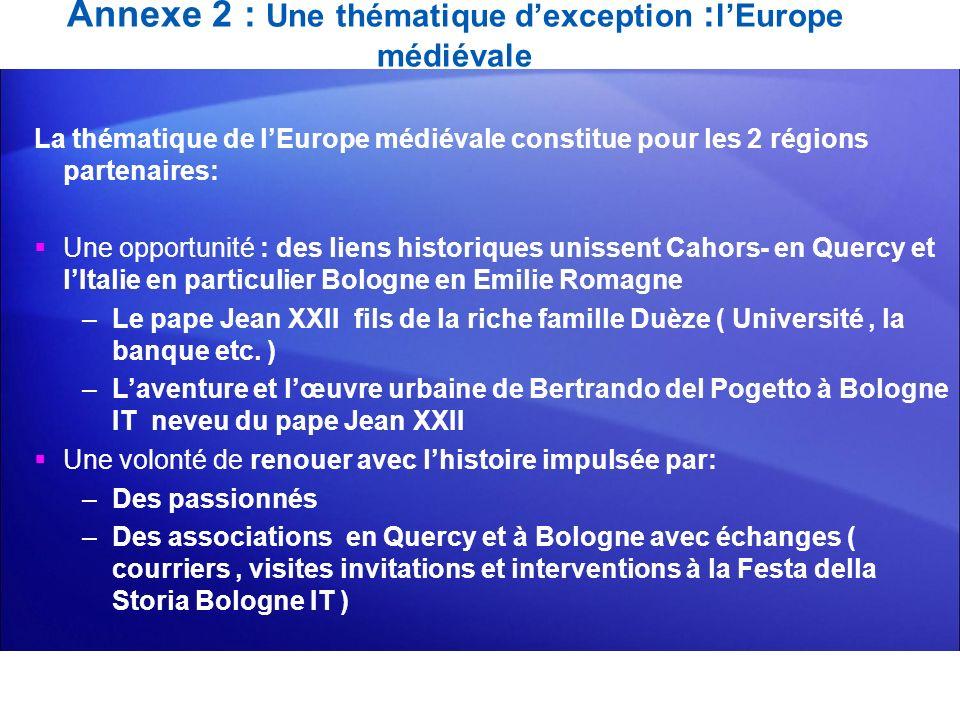 Annexe 2 : Une thématique dexception : lEurope médiévale La thématique de lEurope médiévale constitue pour les 2 régions partenaires: Une opportunité