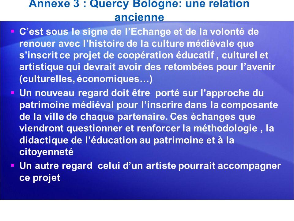Annexe 3 : Quercy Bologne: une relation ancienne Cest sous le signe de lEchange et de la volonté de renouer avec lhistoire de la culture médiévale que