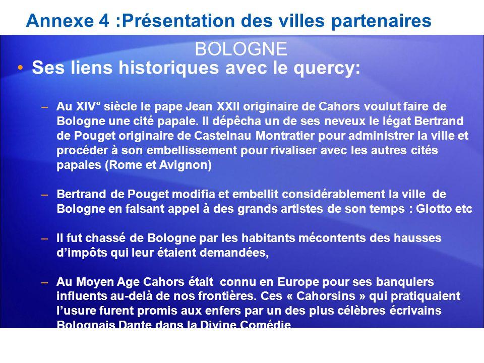 Annexe 4 :Présentation des villes partenaires Ses liens historiques avec le quercy: –Au XIV° siècle le pape Jean XXII originaire de Cahors voulut fair