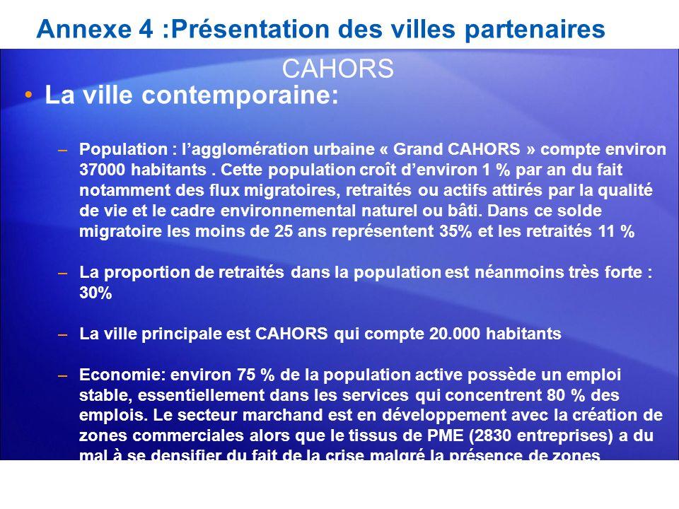Annexe 4 :Présentation des villes partenaires La ville contemporaine: –Population : lagglomération urbaine « Grand CAHORS » compte environ 37000 habit