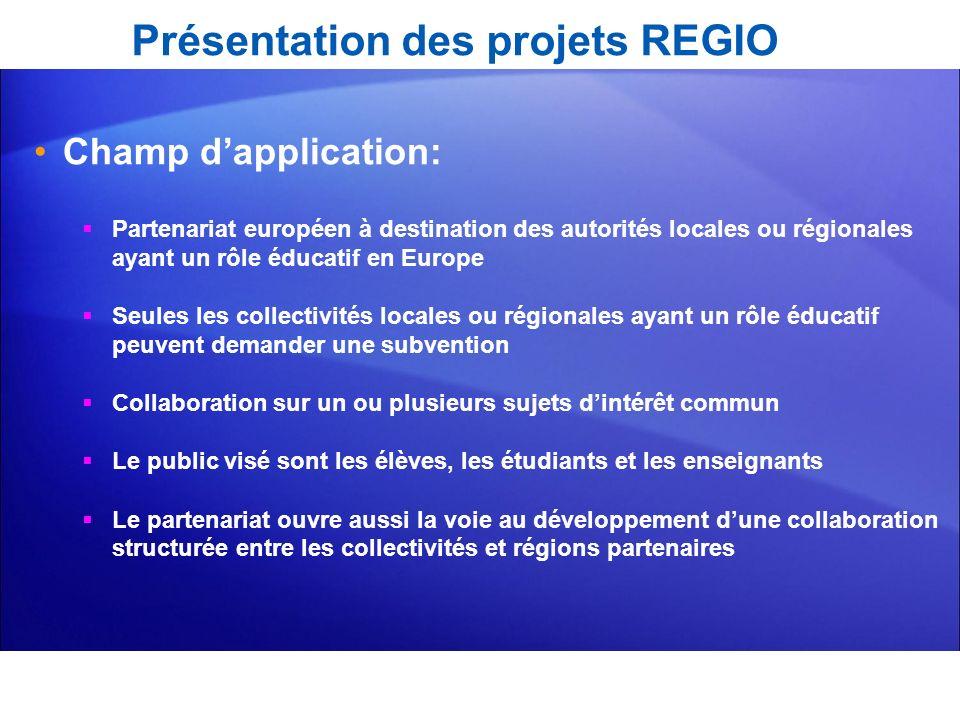 Présentation des projets REGIO Champ dapplication: Partenariat européen à destination des autorités locales ou régionales ayant un rôle éducatif en Eu