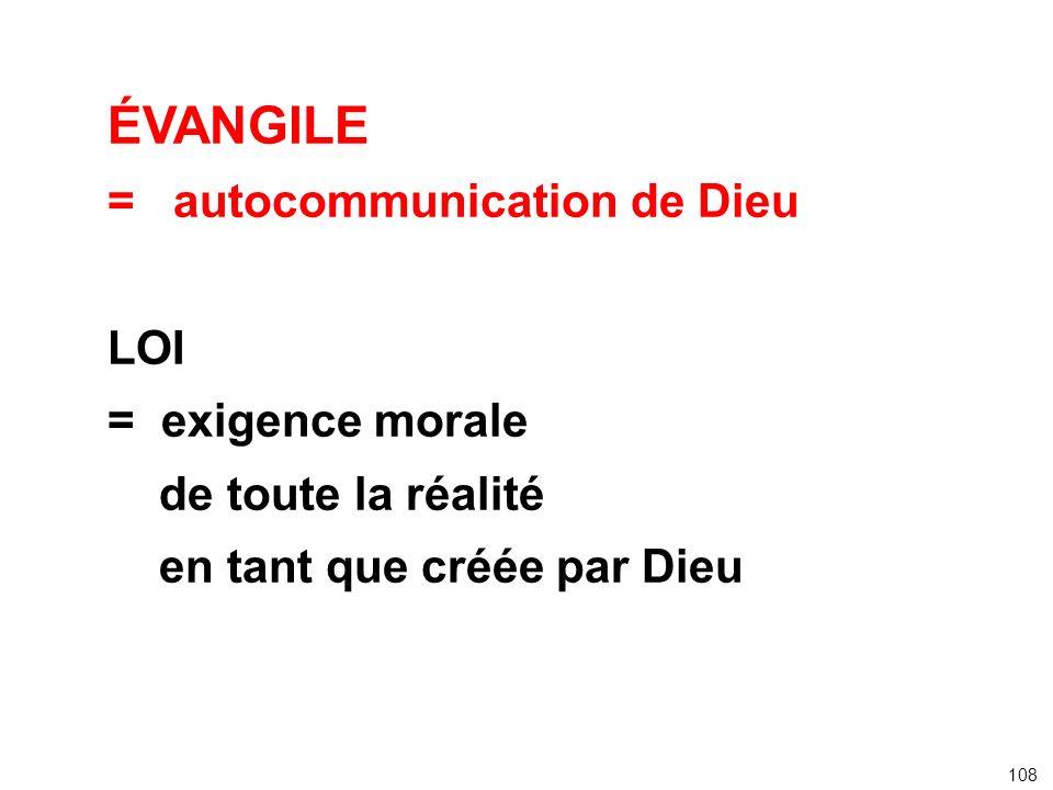 ÉVANGILE = autocommunication de Dieu LOI = exigence morale de toute la réalité en tant que créée par Dieu 108