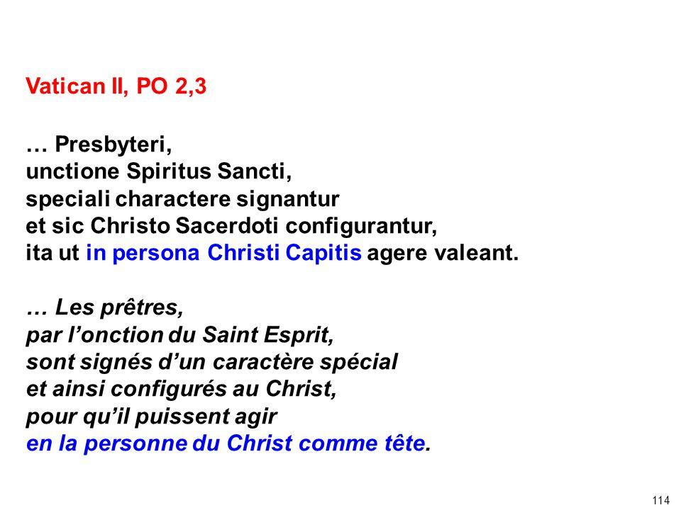 Vatican II, PO 2,3 … Presbyteri, unctione Spiritus Sancti, speciali charactere signantur et sic Christo Sacerdoti configurantur, ita ut in persona Chr
