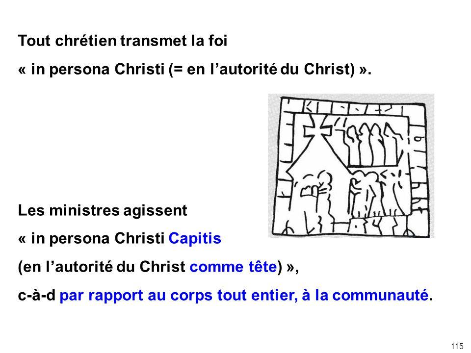 Tout chrétien transmet la foi « in persona Christi (= en lautorité du Christ) ». Les ministres agissent « in persona Christi Capitis (en lautorité du