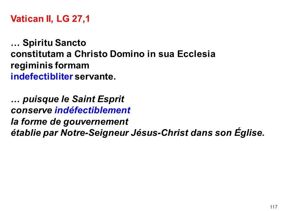Vatican II, LG 27,1 … Spiritu Sancto constitutam a Christo Domino in sua Ecclesia regiminis formam indefectibliter servante. … puisque le Saint Esprit
