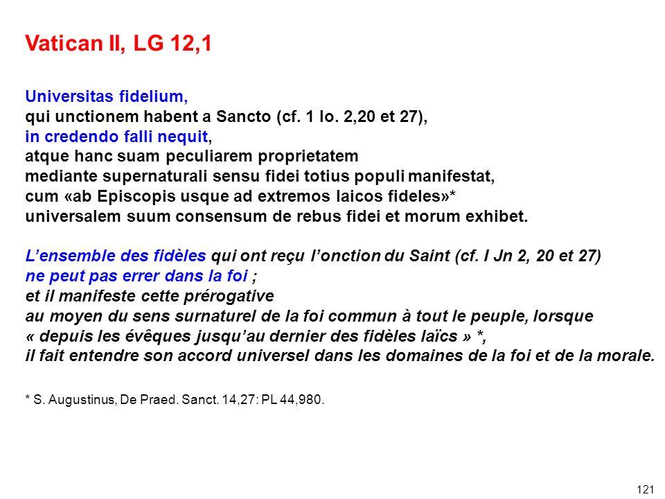 Vatican II, LG 12,1 Universitas fidelium, qui unctionem habent a Sancto (cf. 1 Io. 2,20 et 27), in credendo falli nequit, atque hanc suam peculiarem p
