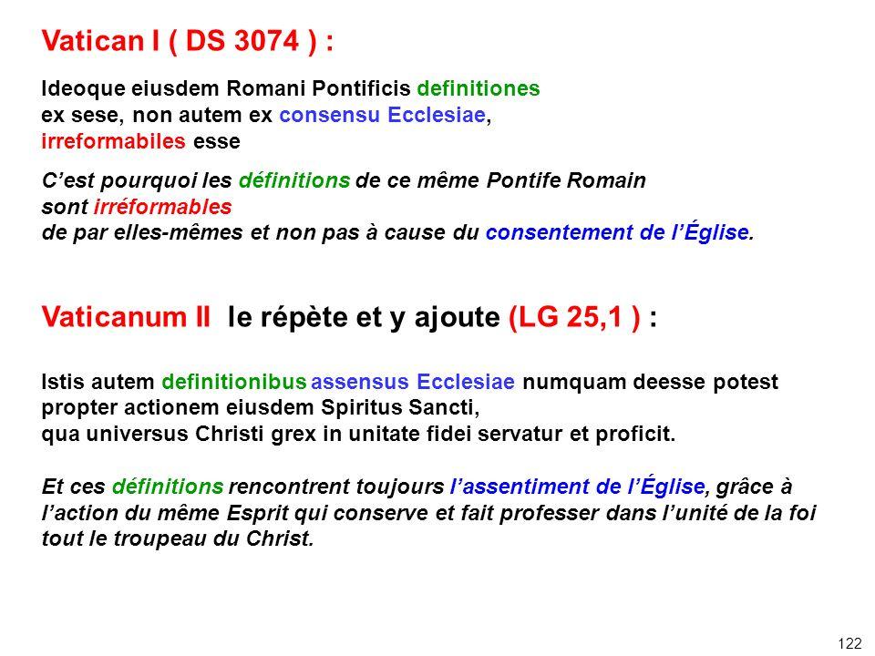 Vatican I ( DS 3074 ) : Ideoque eiusdem Romani Pontificis definitiones ex sese, non autem ex consensu Ecclesiae, irreformabiles esse Cest pourquoi les
