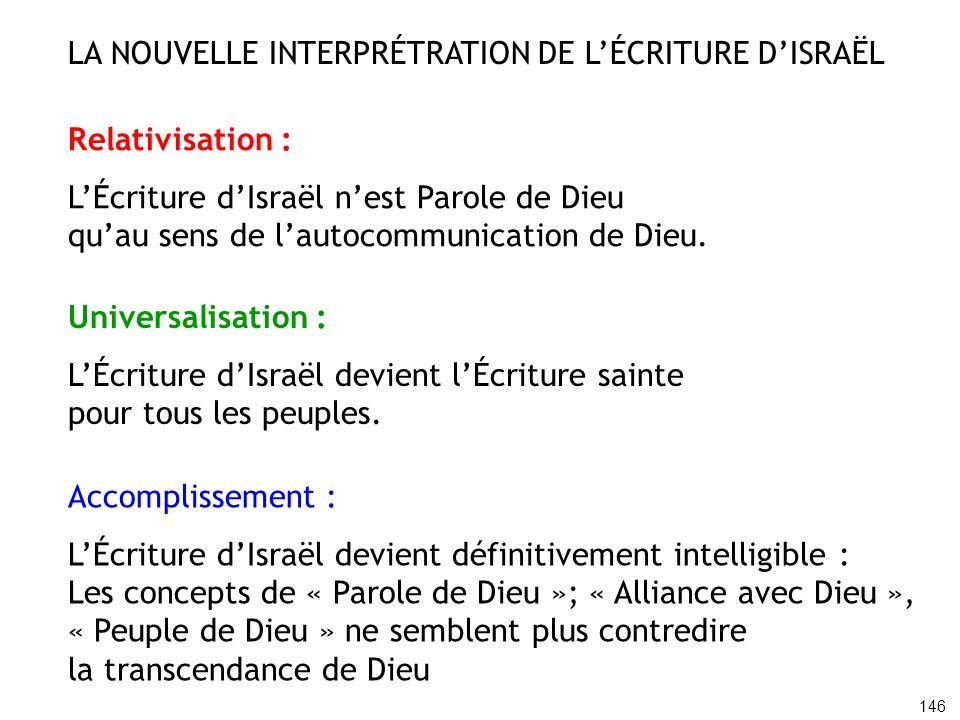 Relativisation : LÉcriture dIsraël nest Parole de Dieu quau sens de lautocommunication de Dieu. Universalisation : LÉcriture dIsraël devient lÉcriture