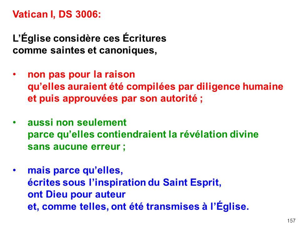 Vatican I, DS 3006: LÉglise considère ces Écritures comme saintes et canoniques, non pas pour la raison quelles auraient été compilées par diligence h