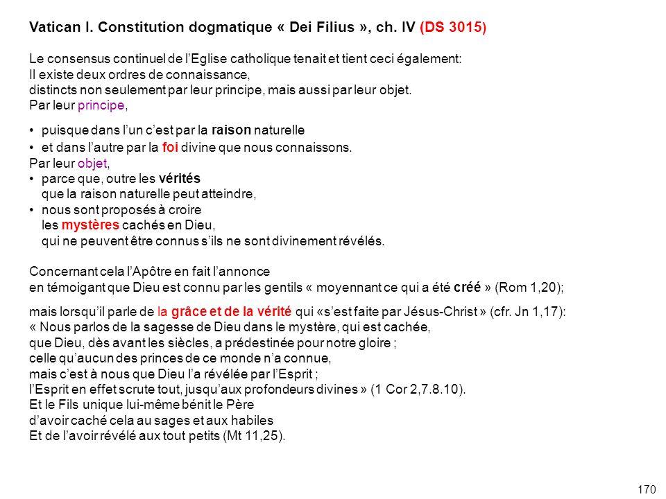 Vatican I. Constitution dogmatique « Dei Filius », ch. IV (DS 3015 ) Le consensus continuel de lEglise catholique tenait et tient ceci également: Il e