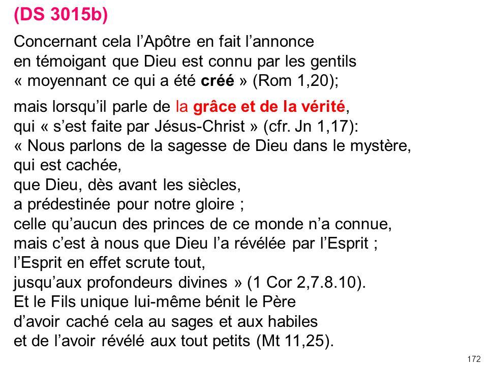 (DS 3015b) Concernant cela lApôtre en fait lannonce en témoigant que Dieu est connu par les gentils « moyennant ce qui a été créé » (Rom 1,20); mais l